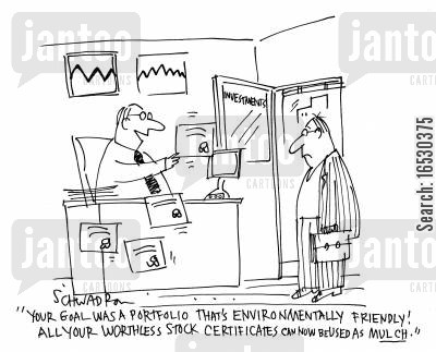 mulch cartoon humor: 'Your goal was a portfolio that's environmentally friendly! All you worthless stock certificate can now be used as mulch.'