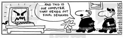 final demand cartoon humor: 'And this is the computer that sends out our final demands.'
