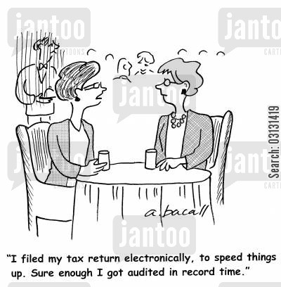 filing tax return cartoon humor: I filed my tax return electronically, to speed things up. Sure enough, I got audited in record time.