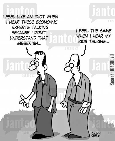 slang cartoon humor: 'I feel like an idiot when I hear these economic experts talking...'