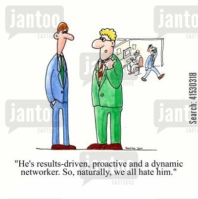 proactive cartoon humor: 'he's results-driven, proactive and a dynamic networker. So, naturally, we all hate him.'
