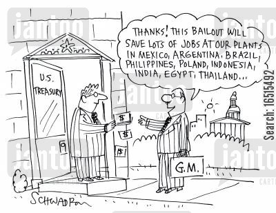 general motors cartoon humor: 'Thanks! This bailout will save lots of jobs at our plants in Mexico, Argentina, Brazil, Phillipines, Poland, Indonesia, India, Egypt, Thailand...'