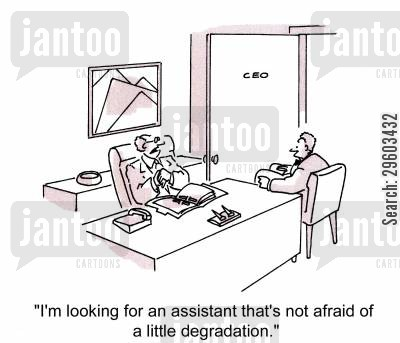 job candidate cartoon humor: 'I'm looking for an assistant that's not afraid of a little degradation.'