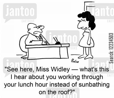 sexy lady cartoon humor: See here, Miss Widley -- what's this I hear about you working through your lunch hour instead of sunbathing on the roof?