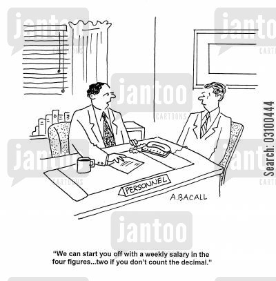pay increases cartoon humor: 'We can start you off with a weekly salary in the four figures...two if you don't count the decimal.'