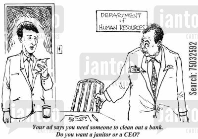classified ad cartoon humor: 'Your ad says you need someone to clean out a bank. Do you want a janitor or a CEO?'
