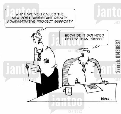 new post cartoon humor: Why have you called the new post 'assistant deputy administrative project support? Because it sounded better than skivvy.