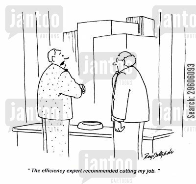 efficiency cartoon humor: 'The efficiency expert recommended cutting my job.'