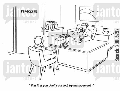 job hunt cartoon humor: 'At first if you don't succeed, try management.'