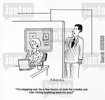 job hunt cartoon humor: 'I'm stepping out, for a few hours, to look for a better job. Can I bring anything back for you?'