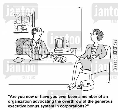 bonus culture cartoon humor: Are you now, or have you ever been, a member of an organization advocating the overthrow of the generous executive bonus system in corporations?