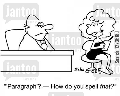 bad speller cartoon humor: ''Paragraph'? -- How do you spell THAT?'