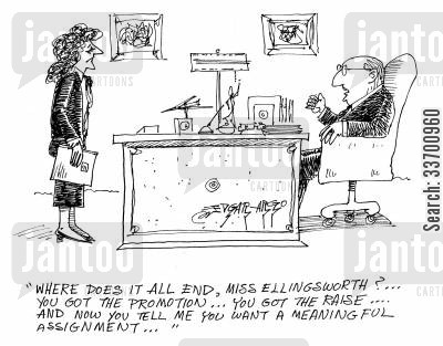 meaningful assignment cartoon humor: 'Where does it all end, Miss Ellingsworth? You've got the promotion, the raise, and now you tell me you want a meaningful assignment...'
