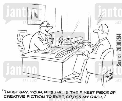 interviewer cartoon humor: 'I must say, your resume is the finest piece of creative fiction to ever cross my desk.'