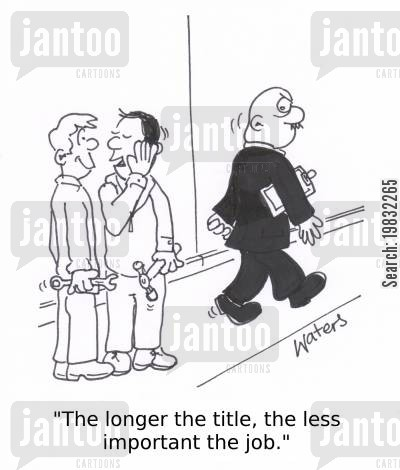 important job cartoon humor: The longer the title, the less important the job!