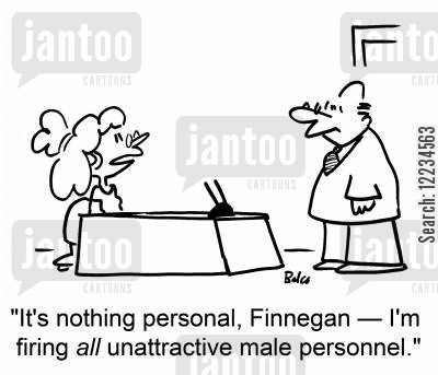 female boss cartoon humor: 'It's nothing personal, Finnegan -- I'm firing all unattractive male personnel.'