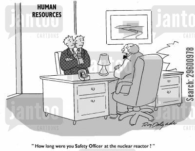 power station cartoon humor: 'How long were you safety officer at the nuclear reactor?'