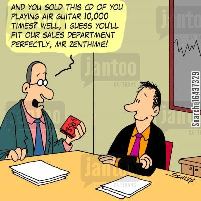 sales department cartoon humor: 'And you sold this CD of you playing air guitar 10,000 times? Well, I guess you'll fit our sales department perfectly, Mr Zenthime!'