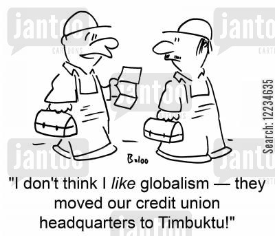 credit unions cartoon humor: 'I don't think I like globalism -- they moved our credit union headquarters to Timbuktu!'