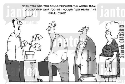 jumping ship cartoon humor: When you said you could persuade the whole team to jump ship with you we thought you meant the legal team.