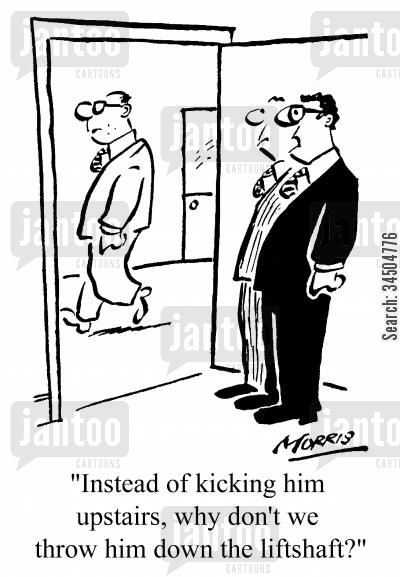 liftshaft cartoon humor: Instead of kicking him upstairs, why don't we throw him down the lift-shaft?