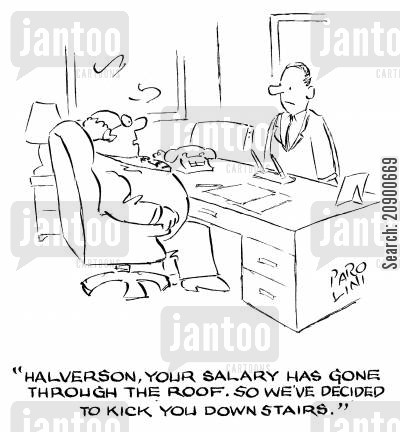 demotions cartoon humor: 'Halverson, your salary has gone throught the roof, so we've decided to kick you downstairs.'