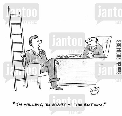 start at the bottom cartoon humor: 'I'm willing to start at the bottom.'