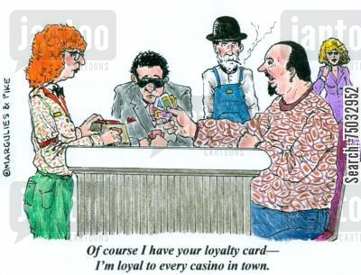 loyalty cards cartoon humor: 'Of course I have your loyalty card - I'm loyal to every casino in town.'