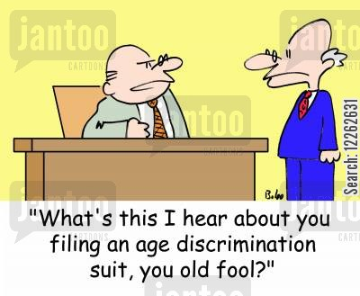 getting sued cartoon humor: 'What's this I hear about you filing an age discrimination suit, you old fool?'