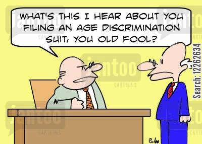 age discrimination cartoon humor: 'What's this I hear about you filing an age discrimination suit, you old fool?'