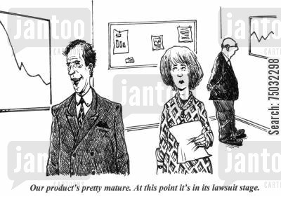 maturity cartoon humor: 'Our product's pretty mature. At this point it's in its lawsuit stage.'