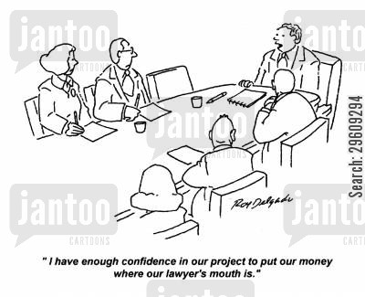 confident cartoon humor: 'I have enough confidence in our project to put our money where our lawyer's mouth is.'