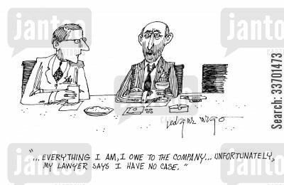grateful cartoon humor: '...Everything I am, I owe to the company...Unfortunately, my lawyer says I have no case.'