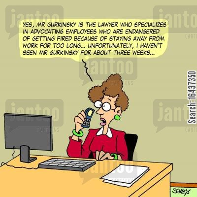 advocates cartoon humor: 'Yes, Mr Gurkinsky is the lawyer who specializes in advocating employees who are endangered of getting fired because of staying away from work for too long... unfortunately, I haven't seen Mr Gurkinsky for about three weeks...'
