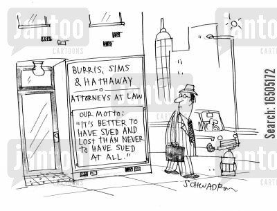 summons cartoon humor: Attorneys at law motto: 'It's better to have sued and lost than never the have sued at all.'