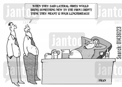 law recruitment cartoon humor: 'When they said lateral hires would bring something to the firm, I didn't think they meant 12 hour lunchbreaks.'