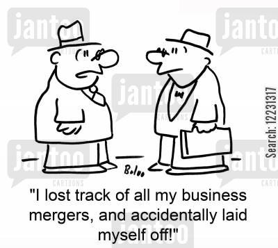 business merger cartoon humor: 'I lost track of all my business mergers, and accidentally laid myself off.'