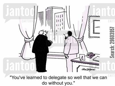 lay off cartoon humor: 'You've learned to delegate so well that we can do without you.'