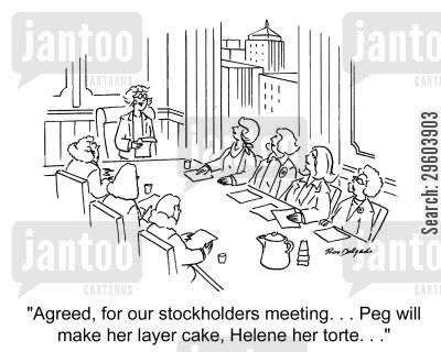 shareholder cartoon humor: 'Agreed, for our stockholders meeting. . . Peg will make her layer cake, Helene her torte. . .'
