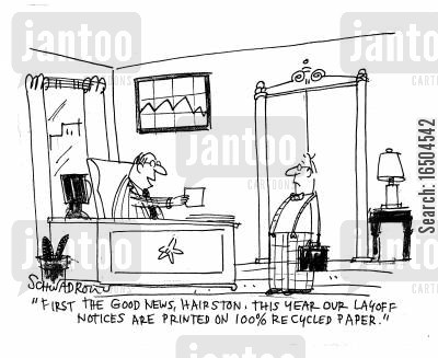 layoff notices cartoon humor: 'First the good news, Hairston. This year our layoff notices are printed on 100 recycled paper.'