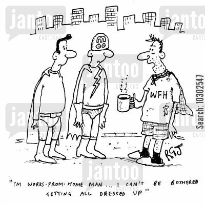 scruffy cartoon humor: 'I'm works-from-home man... I can't be bothered getting all dressed up.'