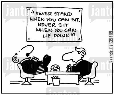 lazed cartoon humor: 'Never stand when you can sit. Never sit when you can lie down.'