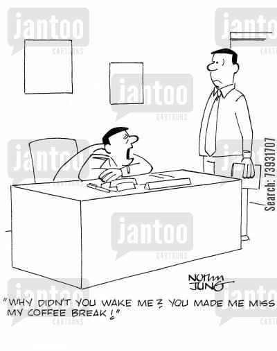 slacker cartoon humor: 'Why didn't you wake me? You made me miss my coffee break!'