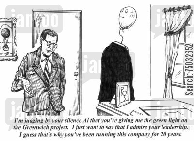 leadership skills cartoon humor: 'I'm judging by your silence Al that you're giving me the green light on the Greenwich project. I just want to say that I admire your leadership. I guess that's why you've been running this company for 20 years.'