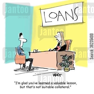 money lender cartoon humor: I'm glad you've learned a valuable lesson, but that's not suitable collateral.