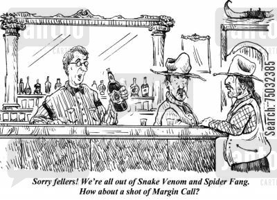 american west cartoon humor: 'Sorry fellers! We're all out of Snake Venom and Spider Fang. How about a shot of Margin Call?'