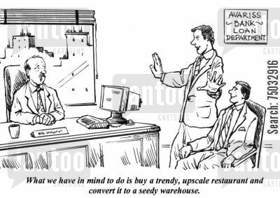entrepreneurial cartoon humor: 'What we have in mind to do is buy a trendy, upscale restaurant and convert it to a seedy warehouse.'