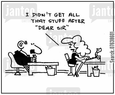 typewriter cartoon humor: 'I didn't get all that stuff after 'Dear Sir'.'