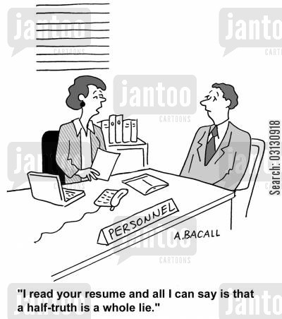 half truth cartoon humor: I read your resume and all I can say is that a half truth is a whole lie.