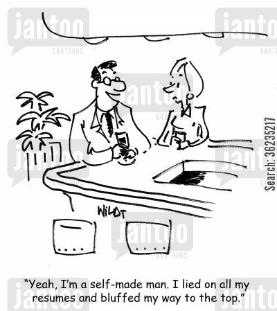 bluffed cartoon humor: Yeah, I'm a self-made man. I lied on all my resumes and bluffed my way to the top.